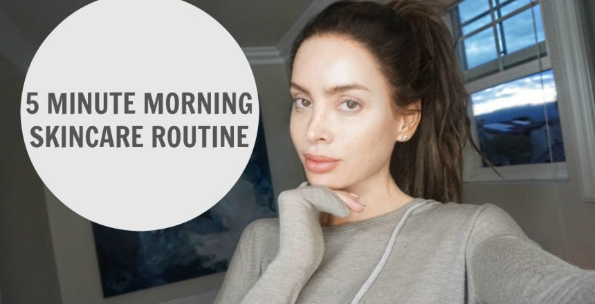 5 MINUTE MORNING SKINCARE ROUTINE